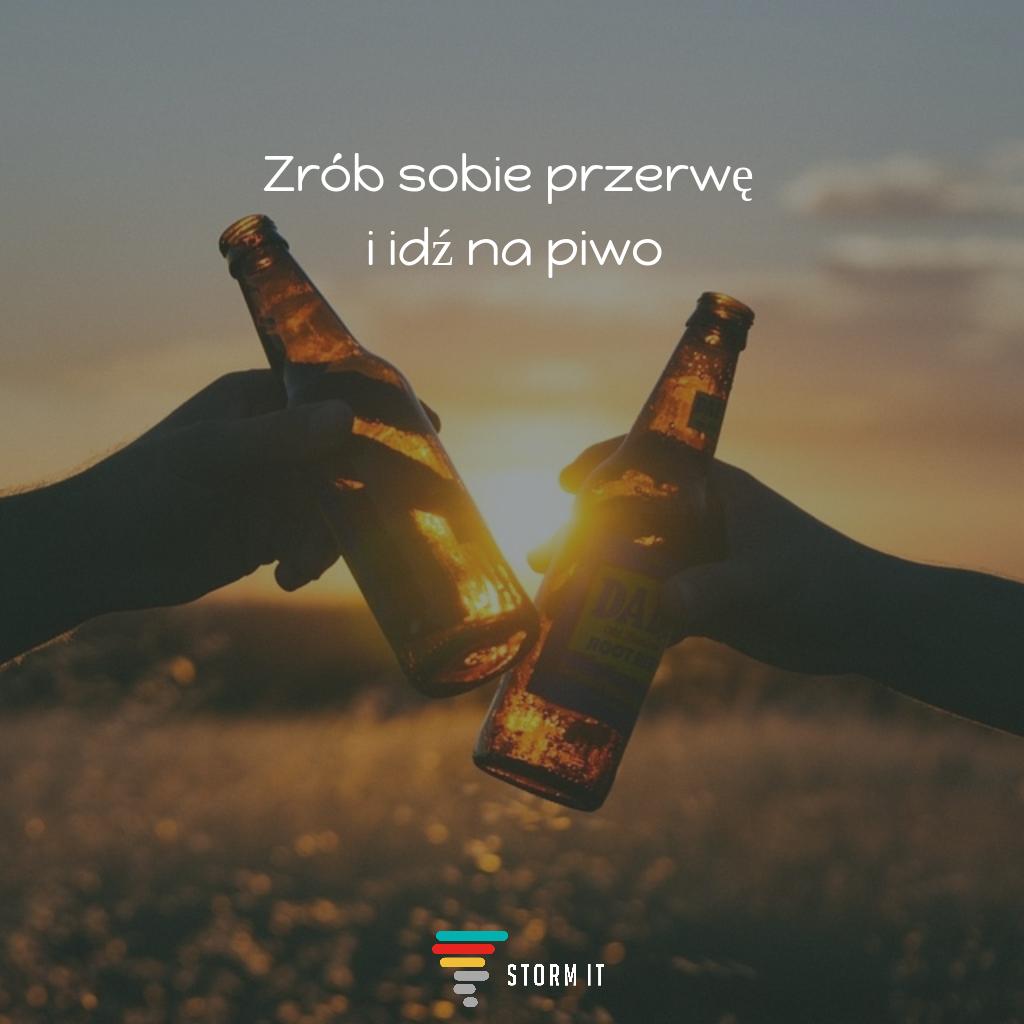 Zrób sobie przerwę i idź na piwo